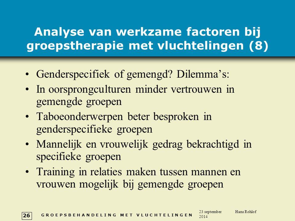 G R O E P S B E H A N D E L I N G M E T V L U C H T E L I N G E N 23 september 2014 Hans Rohlof 26 Analyse van werkzame factoren bij groepstherapie me