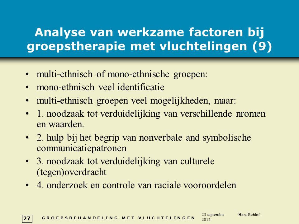 G R O E P S B E H A N D E L I N G M E T V L U C H T E L I N G E N 23 september 2014 Hans Rohlof 27 Analyse van werkzame factoren bij groepstherapie me