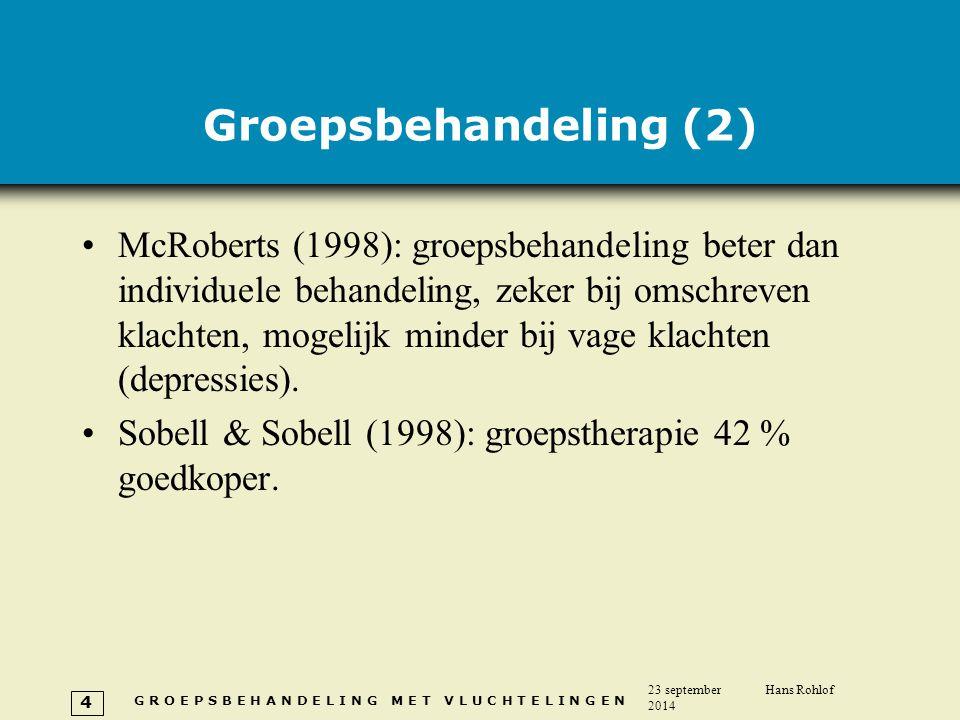 G R O E P S B E H A N D E L I N G M E T V L U C H T E L I N G E N 23 september 2014 Hans Rohlof 4 Groepsbehandeling (2) McRoberts (1998): groepsbehand
