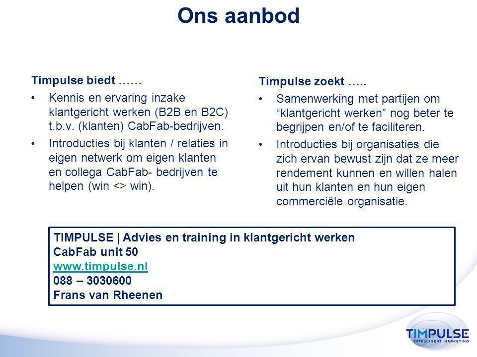 Ons aanbod Timpulse biedt …… Kennis en ervaring inzake klantgericht werken (B2B en B2C) t.b.v.