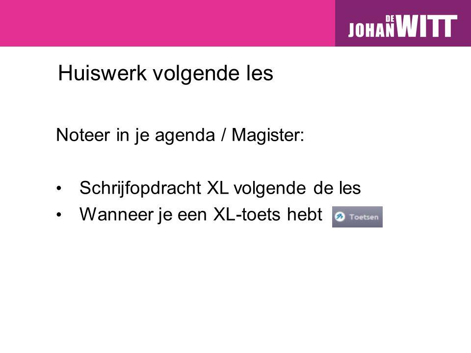 Huiswerk volgende les Noteer in je agenda / Magister: Schrijfopdracht XL volgende de les Wanneer je een XL-toets hebt