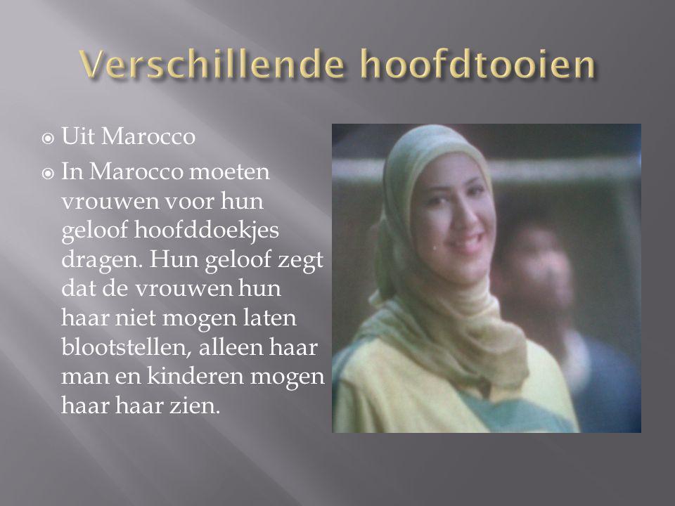  Uit Marocco  In Marocco moeten vrouwen voor hun geloof hoofddoekjes dragen. Hun geloof zegt dat de vrouwen hun haar niet mogen laten blootstellen,