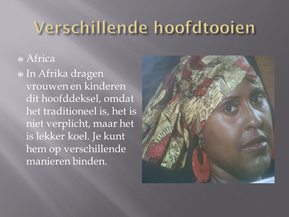  Africa  In Afrika dragen vrouwen en kinderen dit hoofddeksel, omdat het traditioneel is, het is niet verplicht, maar het is lekker koel. Je kunt he