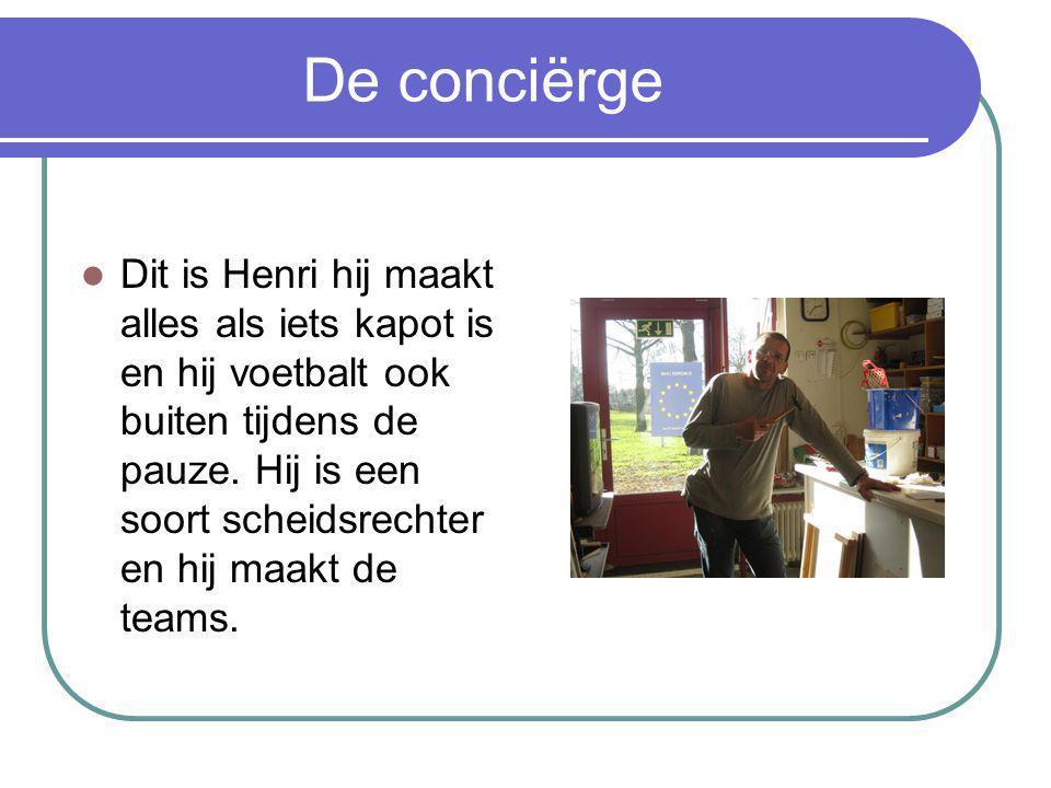 De conciërge Dit is Henri hij maakt alles als iets kapot is en hij voetbalt ook buiten tijdens de pauze.
