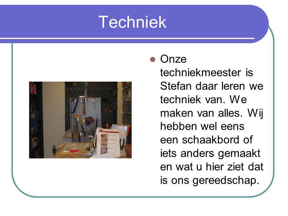 Techniek Onze techniekmeester is Stefan daar leren we techniek van.