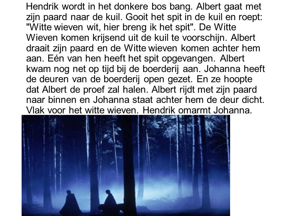 Hendrik wordt in het donkere bos bang. Albert gaat met zijn paard naar de kuil. Gooit het spit in de kuil en roept: