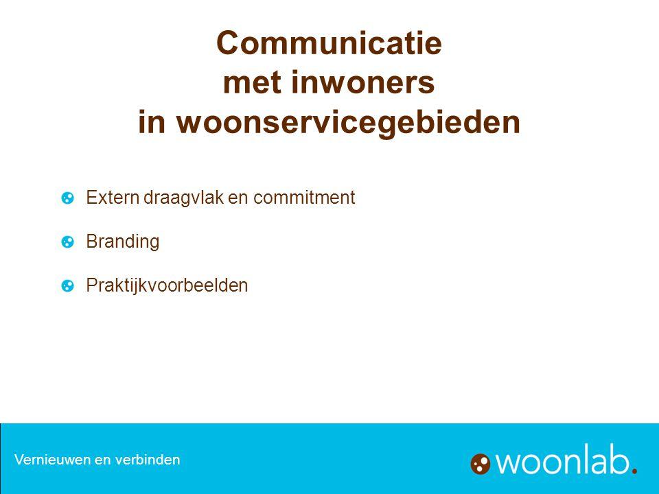Communicatie met inwoners in woonservicegebieden Extern draagvlak en commitment Branding Praktijkvoorbeelden Vernieuwen en verbinden
