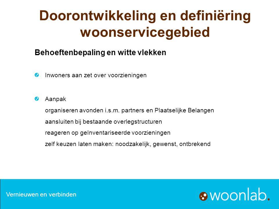 Doorontwikkeling en definiëring woonservicegebied Behoeftenbepaling en witte vlekken Inwoners aan zet over voorzieningen Aanpak organiseren avonden i.