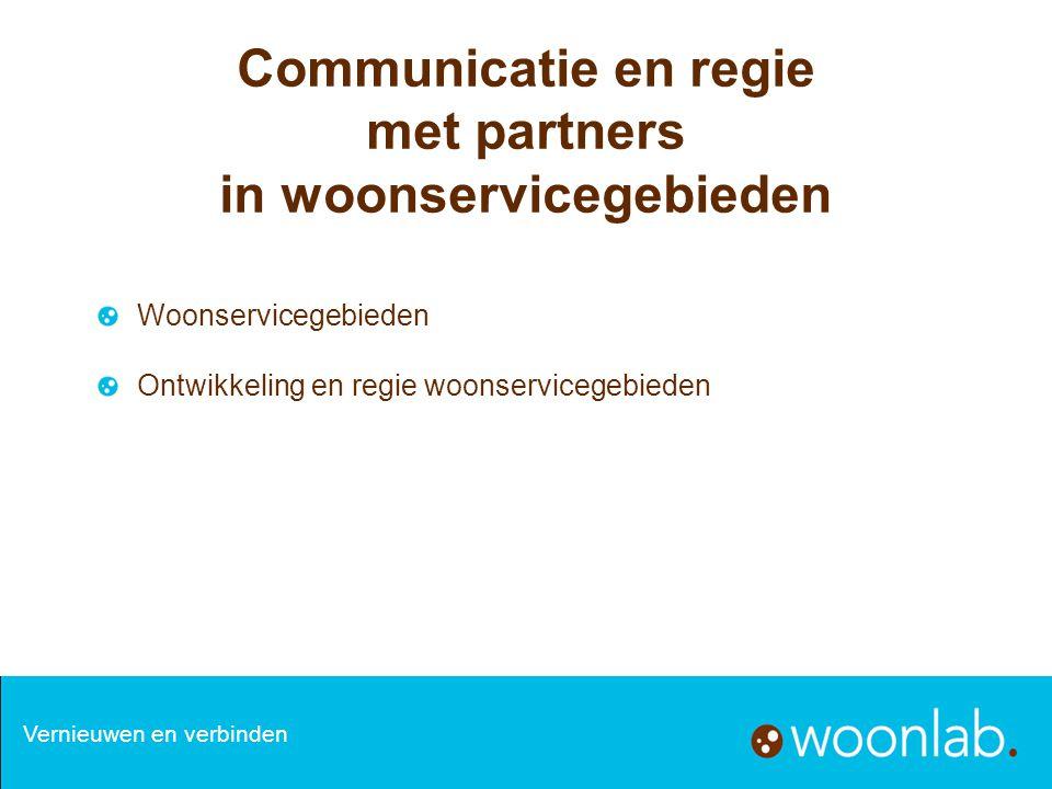 Communicatie en regie met partners in woonservicegebieden Woonservicegebieden Ontwikkeling en regie woonservicegebieden Vernieuwen en verbinden