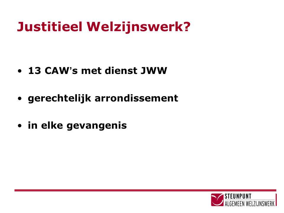 Justitieel Welzijnswerk? 13 CAW ' s met dienst JWW gerechtelijk arrondissement in elke gevangenis