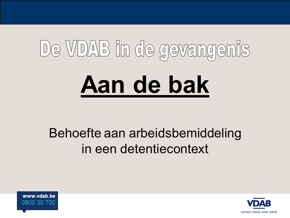 www.vdab.be 0800 30 700 Aan de bak Behoefte aan arbeidsbemiddeling in een detentiecontext