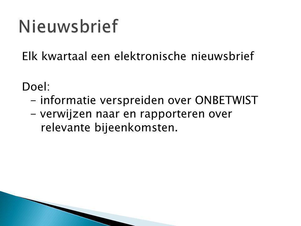 Elk kwartaal een elektronische nieuwsbrief Doel: - informatie verspreiden over ONBETWIST - verwijzen naar en rapporteren over relevante bijeenkomsten.