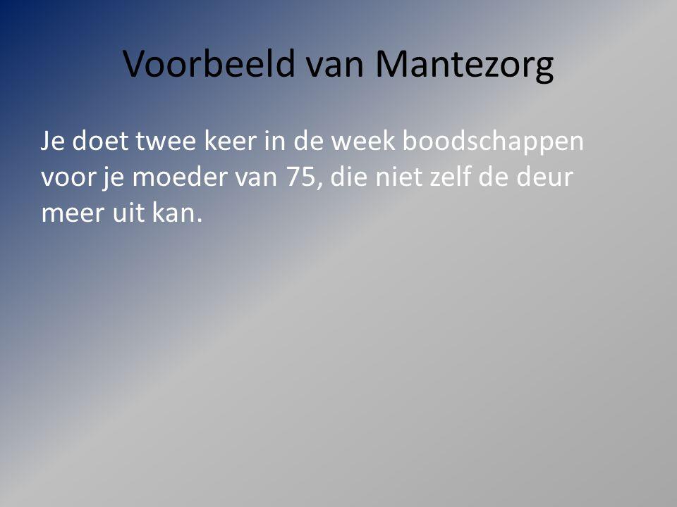 Voorbeeld van Mantezorg Je doet twee keer in de week boodschappen voor je moeder van 75, die niet zelf de deur meer uit kan.