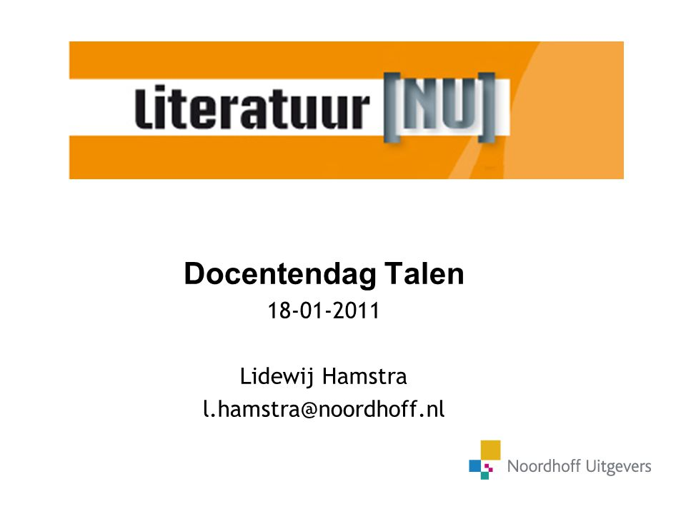 Docentendag Talen 18-01-2011 Lidewij Hamstra l.hamstra@noordhoff.nl