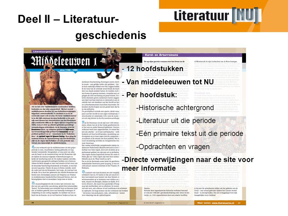 Deel II – Literatuur- geschiedenis - 12 hoofdstukken - Van middeleeuwen tot NU - Per hoofdstuk: -Historische achtergrond -Literatuur uit die periode -