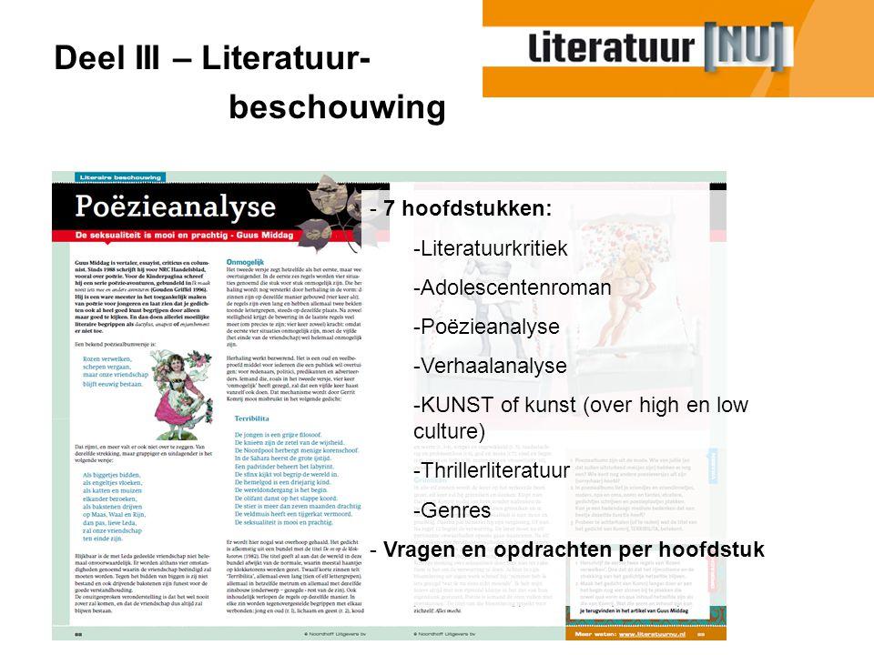 Deel III – Literatuur- beschouwing - 7 hoofdstukken: -Literatuurkritiek -Adolescentenroman -Poëzieanalyse -Verhaalanalyse -KUNST of kunst (over high e