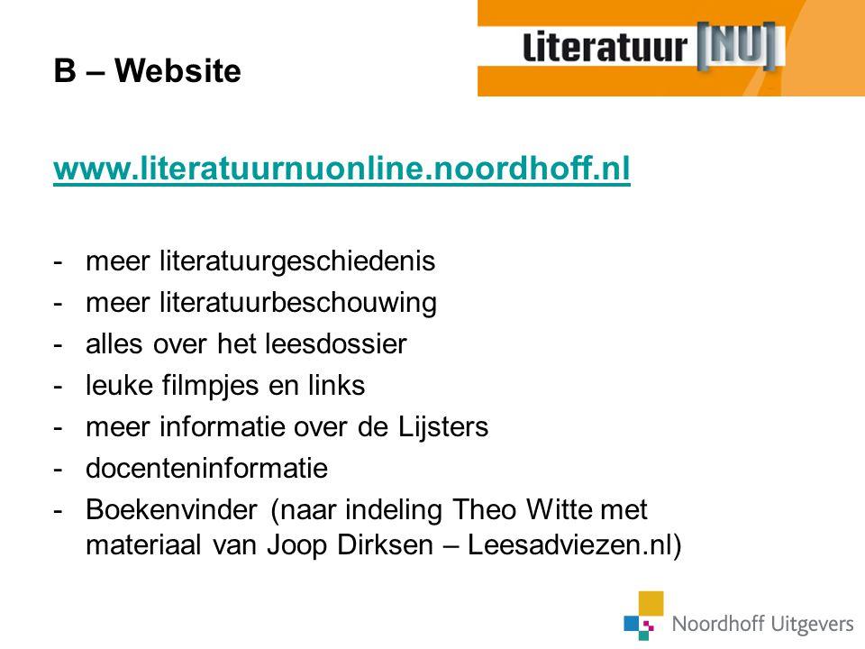 B – Website www.literatuurnuonline.noordhoff.nl -meer literatuurgeschiedenis -meer literatuurbeschouwing -alles over het leesdossier -leuke filmpjes e