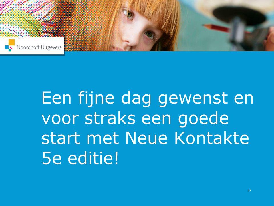 14 Een fijne dag gewenst en voor straks een goede start met Neue Kontakte 5e editie!