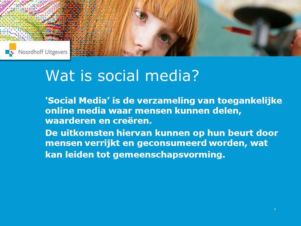 2 Wat is social media? 'Social Media' is de verzameling van toegankelijke online media waar mensen kunnen delen, waarderen en creëren. De uitkomsten h