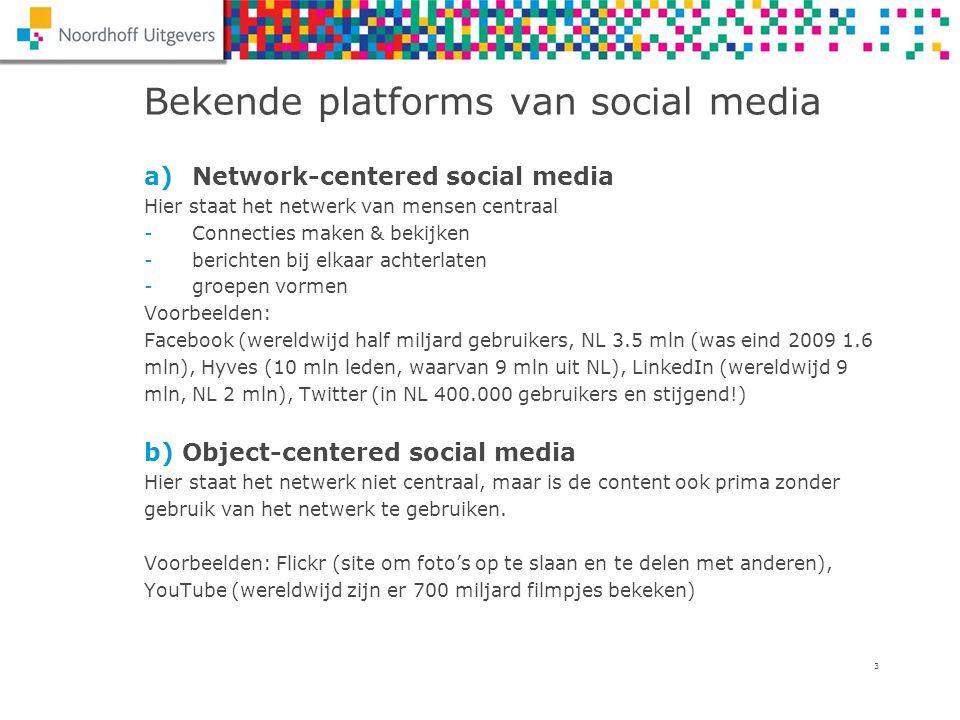 3 Bekende platforms van social media a)Network-centered social media Hier staat het netwerk van mensen centraal -Connecties maken & bekijken -berichte
