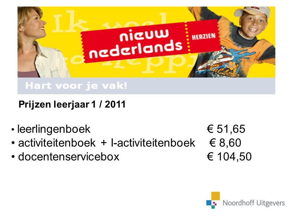 De 4 e editie Nieuw Nederlands in vogelvlucht Prijzen leerjaar 1 / 2011 leerlingenboek € 51,65 activiteitenboek + I-activiteitenboek € 8,60 docentense