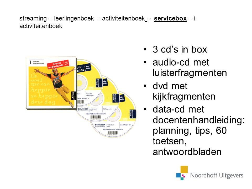 streaming – leerlingenboek – activiteitenboek – servicebox – i- activiteitenboek 3 cd's in box audio-cd met luisterfragmenten dvd met kijkfragmenten d