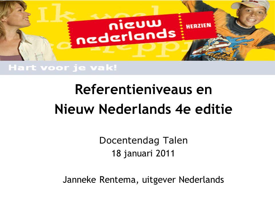 Referentieniveaus en Nieuw Nederlands 4e editie Docentendag Talen 18 januari 2011 Janneke Rentema, uitgever Nederlands