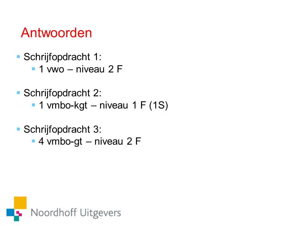 Antwoorden  Schrijfopdracht 1:  1 vwo – niveau 2 F  Schrijfopdracht 2:  1 vmbo-kgt – niveau 1 F (1S)  Schrijfopdracht 3:  4 vmbo-gt – niveau 2 F