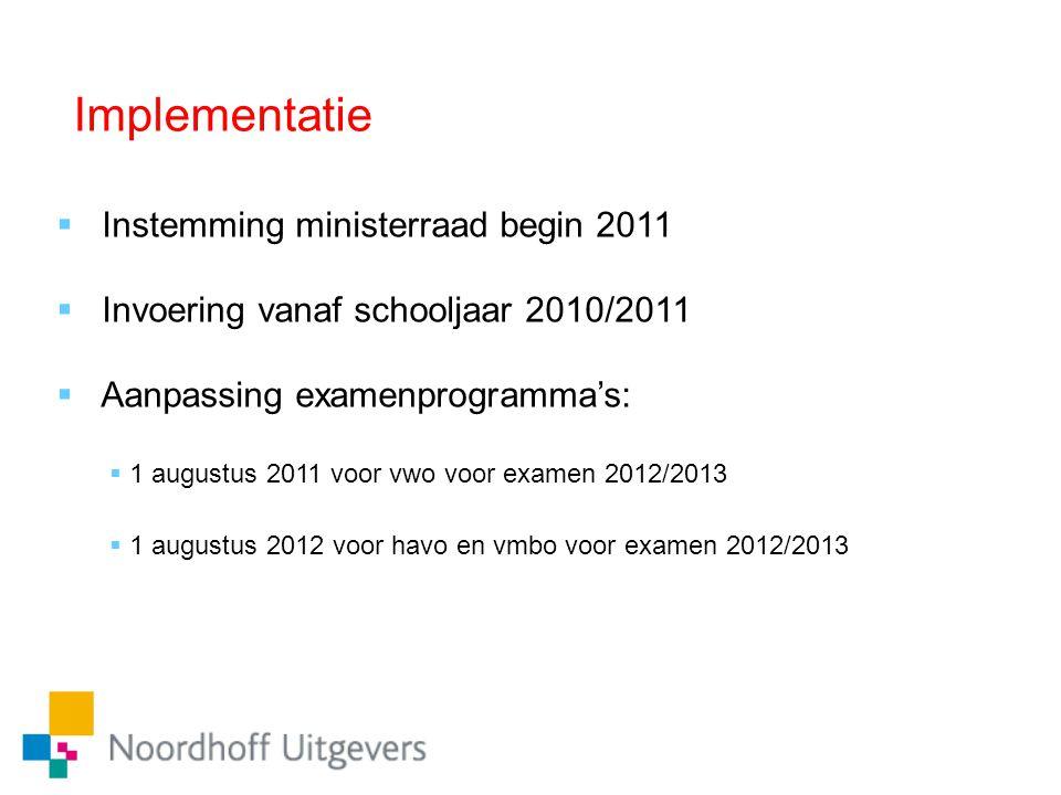 Implementatie  Instemming ministerraad begin 2011  Invoering vanaf schooljaar 2010/2011  Aanpassing examenprogramma's:  1 augustus 2011 voor vwo v
