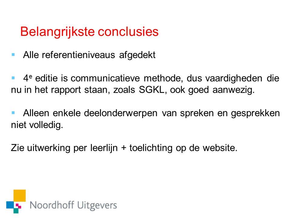 Belangrijkste conclusies  Alle referentieniveaus afgedekt  4 e editie is communicatieve methode, dus vaardigheden die nu in het rapport staan, zoals