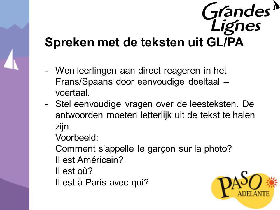 Spreken met de teksten uit GL/PA -Wen leerlingen aan direct reageren in het Frans/Spaans door eenvoudige doeltaal – voertaal.