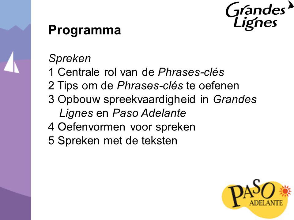 Programma Spreken 1 Centrale rol van de Phrases-clés 2 Tips om de Phrases-clés te oefenen 3 Opbouw spreekvaardigheid in Grandes Lignes en Paso Adelante 4 Oefenvormen voor spreken 5 Spreken met de teksten