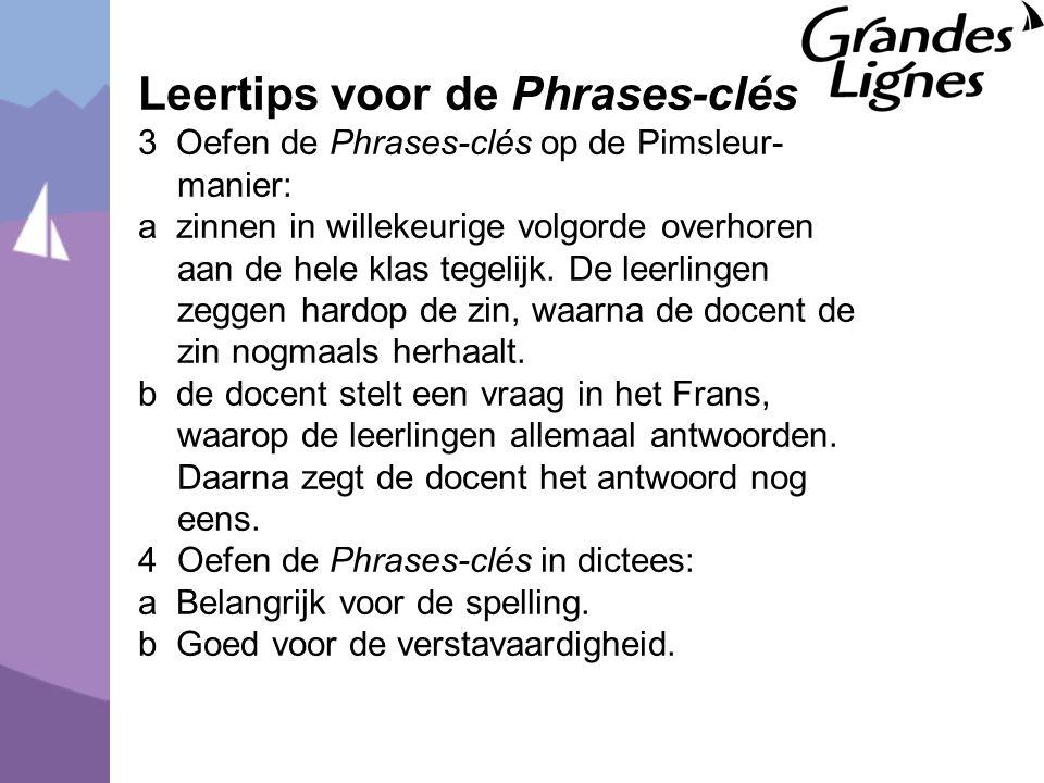 Leertips voor de Phrases-clés 3 Oefen de Phrases-clés op de Pimsleur- manier: a zinnen in willekeurige volgorde overhoren aan de hele klas tegelijk.