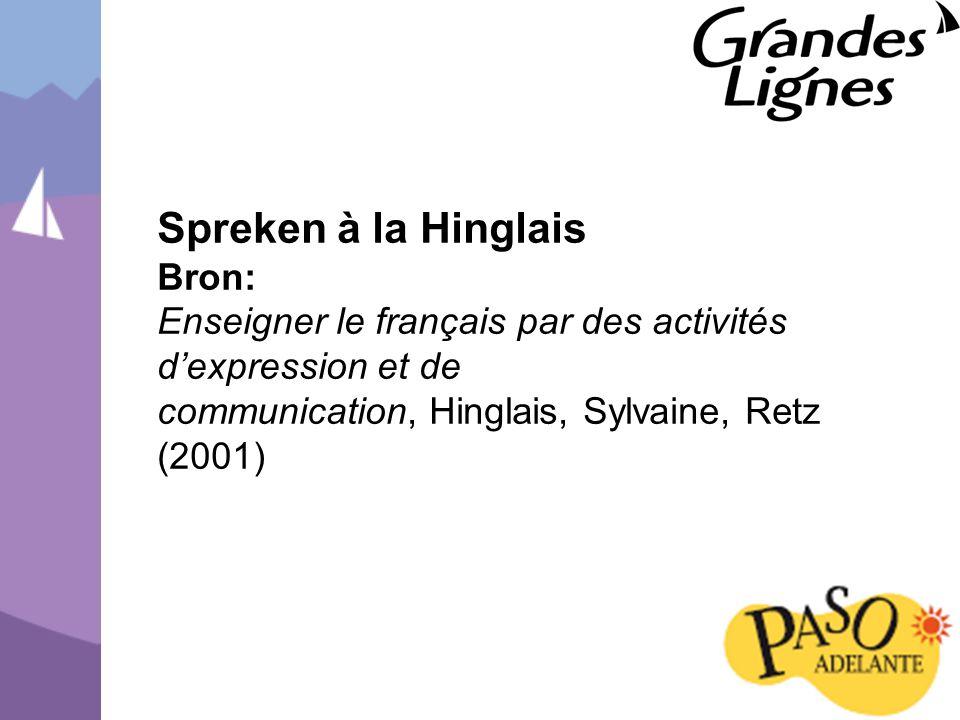Spreken à la Hinglais Bron: Enseigner le français par des activités d'expression et de communication, Hinglais, Sylvaine, Retz (2001)