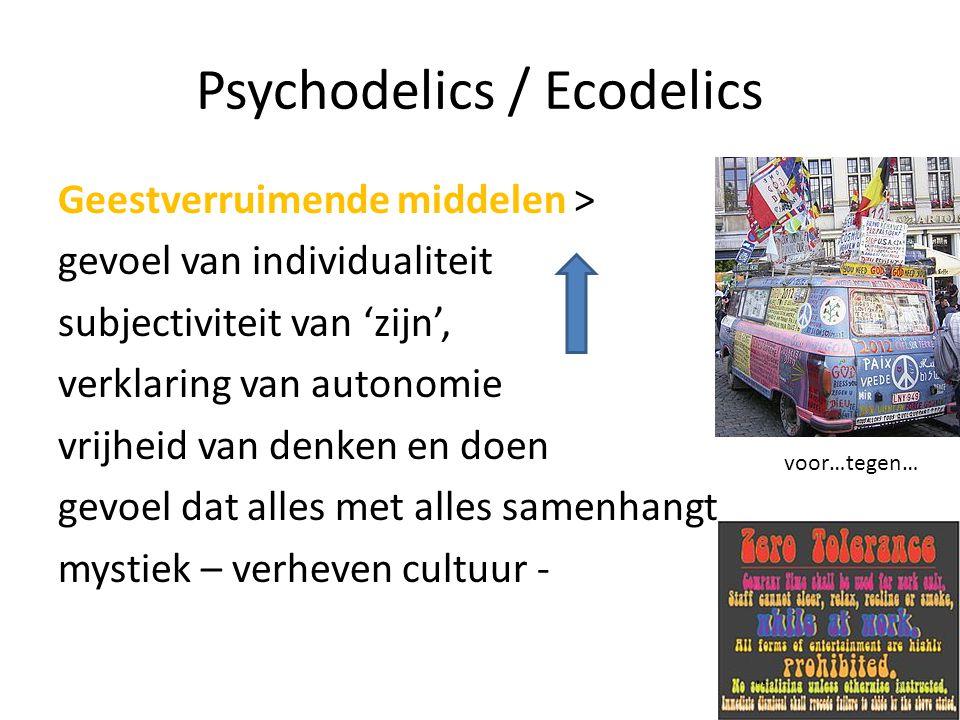 Psychodelics / Ecodelics Geestverruimende middelen > gevoel van individualiteit subjectiviteit van 'zijn', verklaring van autonomie vrijheid van denken en doen gevoel dat alles met alles samenhangt mystiek – verheven cultuur -..