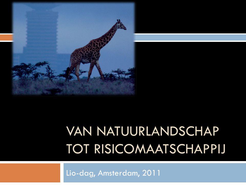 VAN NATUURLANDSCHAP TOT RISICOMAATSCHAPPIJ Lio-dag, Amsterdam, 2011
