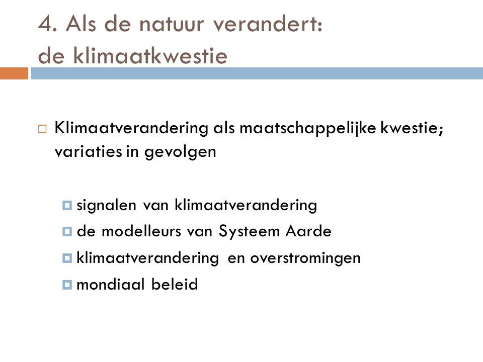 4. Als de natuur verandert: de klimaatkwestie  Klimaatverandering als maatschappelijke kwestie; variaties in gevolgen  signalen van klimaatveranderi