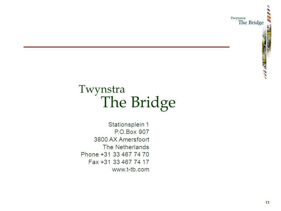 11 Twynstra The Bridge Stationsplein 1 P.O.Box 907 3800 AX Amersfoort The Netherlands Phone +31 33 467 74 70 Fax +31 33 467 74 17 www.t-tb.com