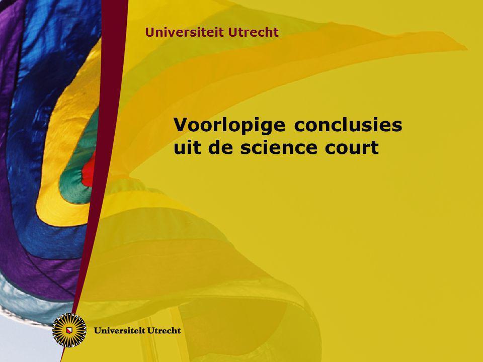 Universiteit Utrecht Voorlopige conclusies uit de science court