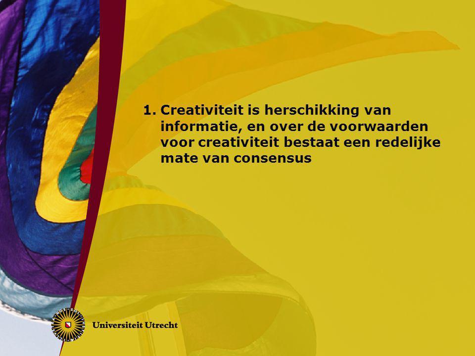 1.Creativiteit is herschikking van informatie, en over de voorwaarden voor creativiteit bestaat een redelijke mate van consensus