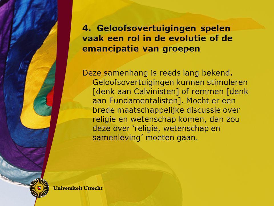 4.Geloofsovertuigingen spelen vaak een rol in de evolutie of de emancipatie van groepen Deze samenhang is reeds lang bekend.