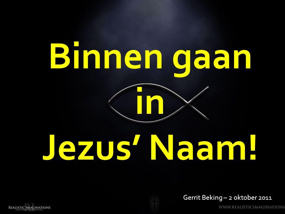Binnen gaan in Jezus' Naam! Gerrit Beking – 2 oktober 2011