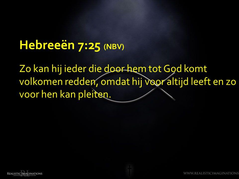 Hebreeën 7:25 (NBV) Zo kan hij ieder die door hem tot God komt volkomen redden, omdat hij voor altijd leeft en zo voor hen kan pleiten.