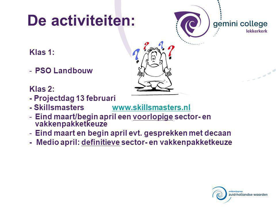 De activiteiten: Klas 1: -PSO Landbouw Klas 2: - Projectdag 13 februari - Skillsmasters www.skillsmasters.nlwww.skillsmasters.nl -Eind maart/begin apr