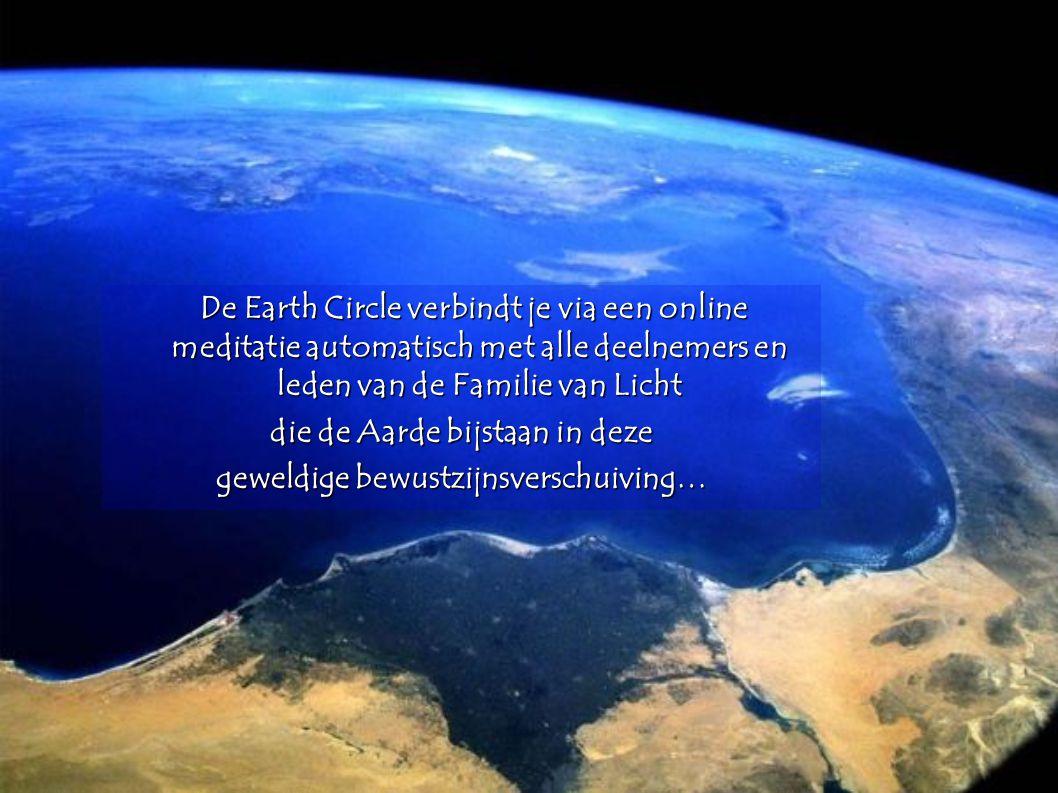 De Earth Circle verbindt je via een online meditatie automatisch met alle deelnemers en leden van de Familie van Licht De Earth Circle verbindt je via