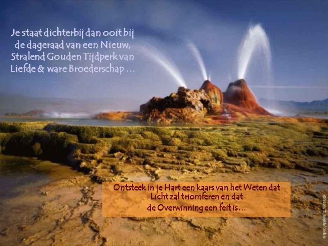 Je staat dichterbij dan ooit bij de dageraad van een Nieuw, Stralend Gouden Tijdperk van Liefde & ware Broederschap … Ontsteek in je Hart een kaars va
