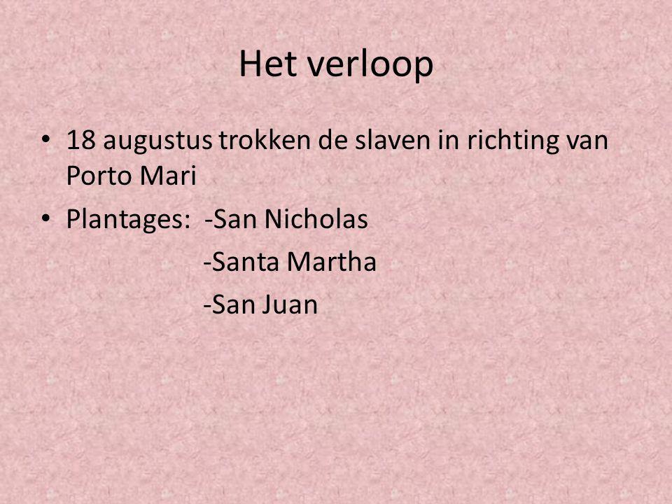 Het verloop 18 augustus trokken de slaven in richting van Porto Mari Plantages: -San Nicholas -Santa Martha -San Juan