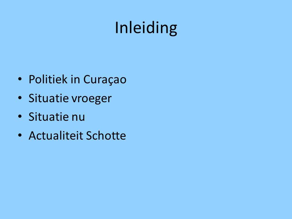 Inleiding Politiek in Curaçao Situatie vroeger Situatie nu Actualiteit Schotte