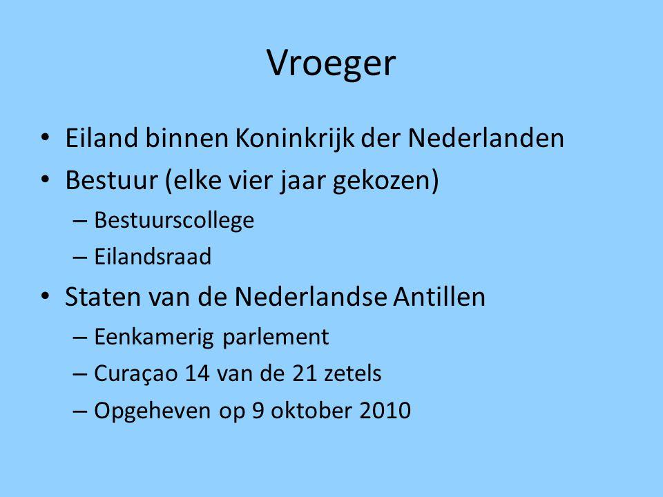 Vroeger Eiland binnen Koninkrijk der Nederlanden Bestuur (elke vier jaar gekozen) – Bestuurscollege – Eilandsraad Staten van de Nederlandse Antillen –