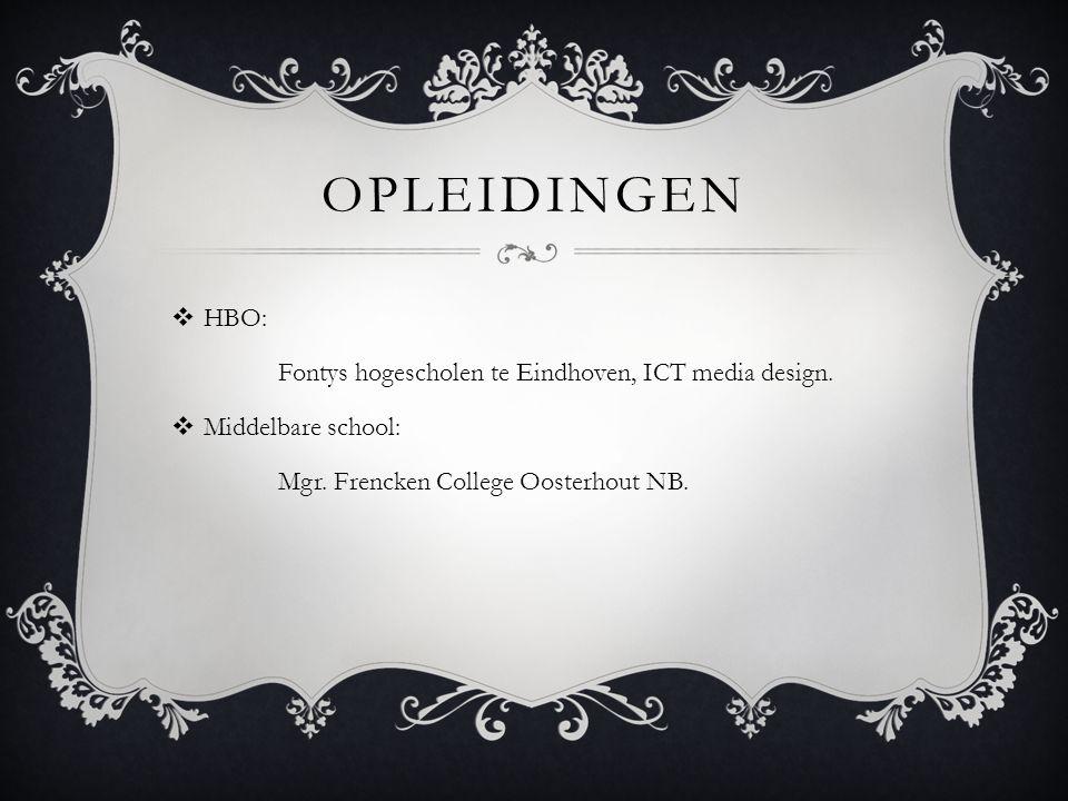 OPLEIDINGEN  HBO: Fontys hogescholen te Eindhoven, ICT media design.  Middelbare school: Mgr. Frencken College Oosterhout NB.